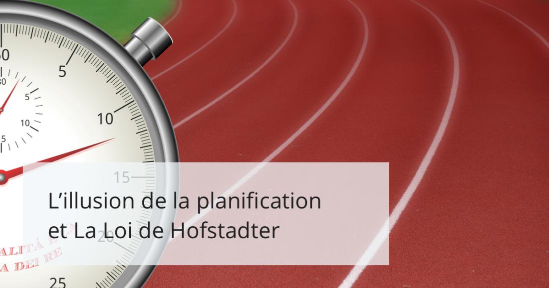 L'illusion du planning et La Loi de Hofstadter
